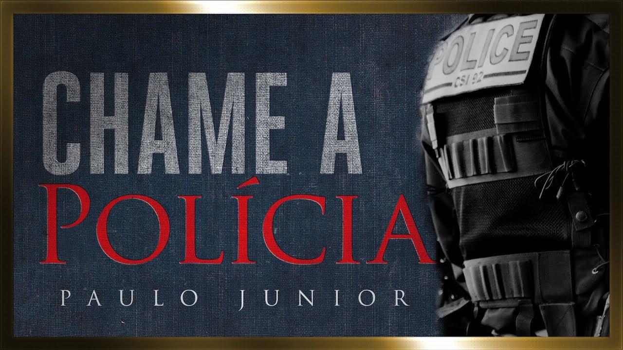 Não é Para Repreender, é Para Chamar a Polícia - Paulo Junior