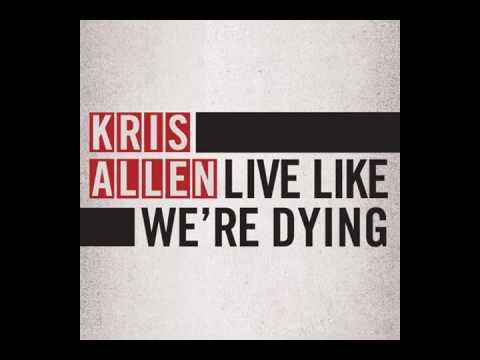 Kris Allen - Live Like We're Dying [HQ] Video