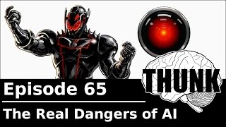 THUNK - 65. The Real Dangers of AI