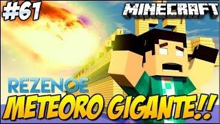 Minecraft - REZENOE #61 O RETORNO! METEORO GIGANTE! ;-;