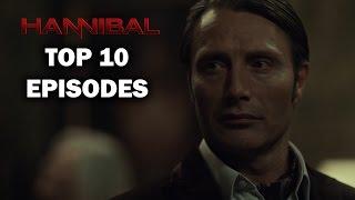 Hannibal's Top 10 Episodes