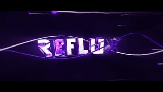 #RefluxC2 Intro ● by Fenix (Back on this channel! :D)