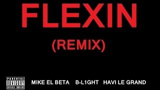 Mike El Beta & Havi Le Grand - FLEXIN (Remix) [feat. B-L1ght]
