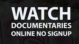 Best Websites To Watch Documentaries Online For Free Without Downloading and Signing Up