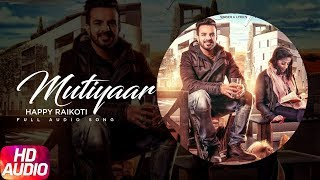 Latest Punjabi Song 2017 | Mutiyaar | Happy Raikoti | Parmish Verma | Punjabi Audio Song