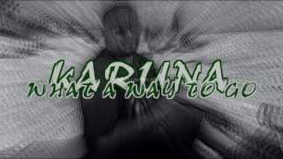 KARUNA - WHAT A WAY TO GO