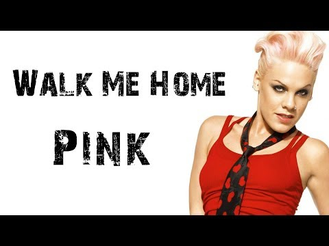 Pink - Walk Me Home [ Lyrics ]