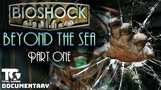 Bioshock: Beyond The Sea - A Bioshock Documentary (Part One)