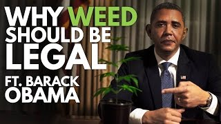 WHY WEED SHOULD BE LEGAL ft Barack Obama