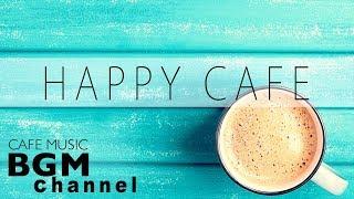Happy Cafe Music - Relaxing Jazz, Latin, Bossa Nova Music For Work & Study