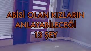 (7.21 MB) Abisi Olan Kızların Anlayabileceği 13 Şey Mp3
