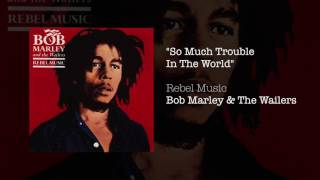 """So Much Trouble In The World"" - Bob Marley & The Wailers 
