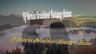 Dj Remix Breakbeat Bintang  - Anima