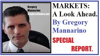 MARKETS A LOOK AHEAD SPECIAL REPORT.. By Gregory Mannarino