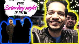Epic Saturday Night In Delhi. I Love This City - Kshitij Sehrawat (Episode 25)