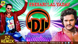 Khesari Lal Yadav Superhit DJ Songs || Bhojpuri Nonstop DJ Remix 2018 || Super Bass DJ Sounds