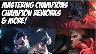 MASTERING CHAMPIONS, CHAMPION REWORKS & MORE!   League of Legends