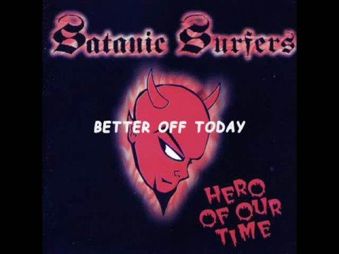 Satanic Surfers - Better Of Today