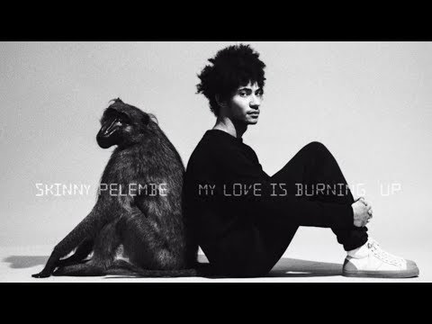 Skinny Pelembe - My Love Is Burning, Up [Official Video]