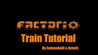 Factorio Train Tutorial by Colonelwill and Xeteth