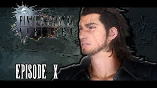 FINAL FANTASY XV Abridged - Episode 10