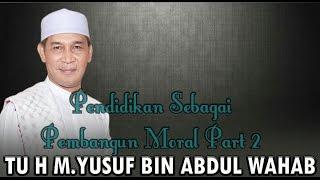Pendidikan Sebagai Pembangun Moral Part 2 [Tu H M.Yusuf Bin Abdul Wahab]