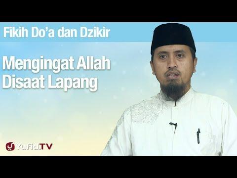 Mengingat Allah di Saat Lapang - Ustadz Abdullah Zaen, MA