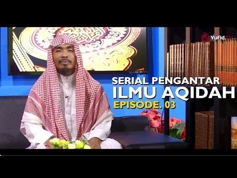 Serial Pengantar Ilmu Aqidah (03): Makna Dan Hakikat Tauhid - Oleh Ustadz Abu Qotadah