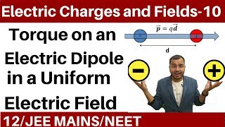 Electric Charges and Fields 10 | Torque on an Electric dipole Placed in a Uniform Electric Field II