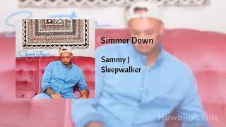 Sammy J Simmer Down