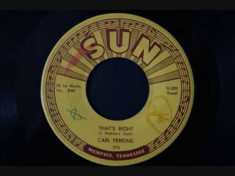 Carl Perkins - That's right