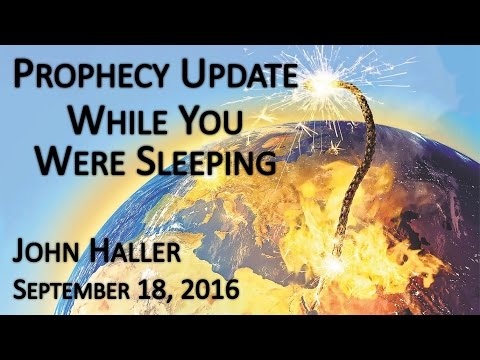 """2016 09 18 John Haller's Prophecy Update - """"While You Were Sleeping"""""""