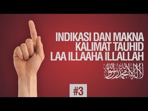 Indikasi Dan Makna Kalimat Tauhid LAA ILAAHA ILLALLAH #3 - Ustadz Ahmad Zainuddin Al-Banjary