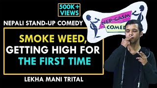 Smoke Weed, Getting High For The First Time | Nepali Stand up Comedy | Lek Mani Trital