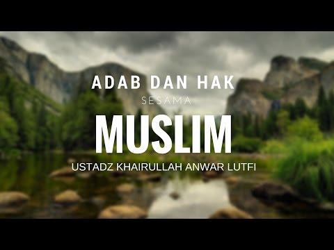 Adab Dan Hak Sesama Muslim - Ustadz Khairullah Anwar Luthfi, Lc