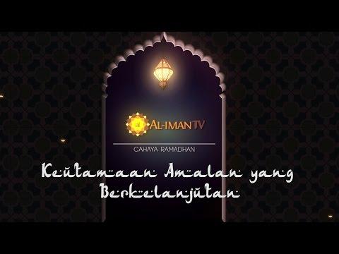 Cahaya Ramadhan : Keutamaan Amal yang Berkelanjutan - Ustadz Askar Wardhana, Lc