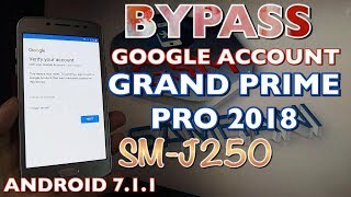 SAMSUNG GRAND PRIME PRO 2018 ANDROID 7.1.1 BYPASS GOOGLE ACCOUNT SM-J250F REMOVE FRP