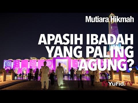 Mutiara Hikmah: Apasih Ibadah Yang Paling Agung? - Ustadz DR Firanda Andirja, MA.