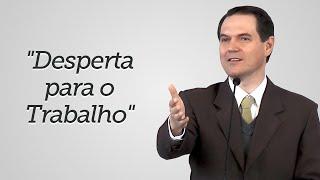 """""""Desperta para o Trabalho"""" - Sérgio Lima"""