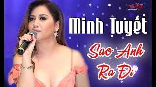 Minh Tuyết 2018 | Sao Anh Ra Đi | LK Nhạc Hải Ngoại Hay Nhất 2018