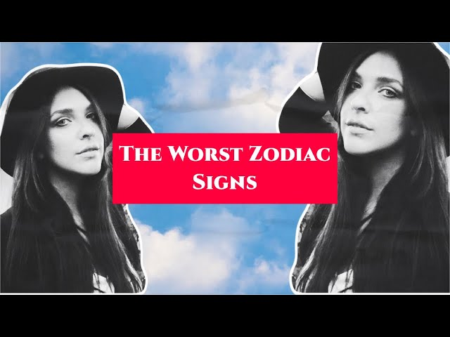 The Worst Astrological Signs
