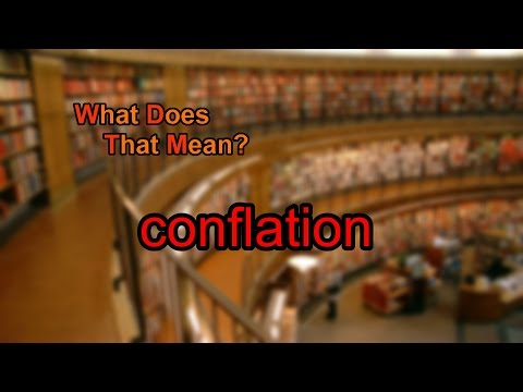 What does conflation mean?