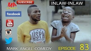 INLAW INLAW (Mark Angel Comedy) (Episode 83)