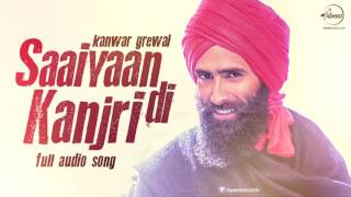 Saaiyaan Di Kanjri ( Full Audio Song ) | Kanwar Grewal | Punjabi Song Collection | Speed Records
