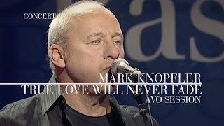 Mark Knopfler - True Love Will Never Fade AVO Session 2007  Official Live Video