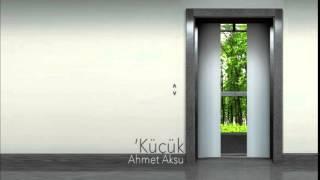 Ahmet Aksu - Küçük