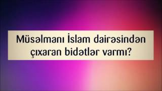 Müsəlmanı İslam dairəsindən çıxaran bidətlər varmı? || Abu Zeyd