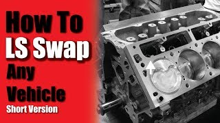HOW TO LS SWAP ANY VEHICLE - 5 THINGS YOU NEED -- LS Swap Basics Overview (SHORT VERSION)