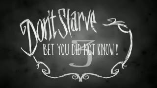 Don't Starve Bet You Did Not Know! Ep.3 (Tips Tricks Glitches and Random Facts!)