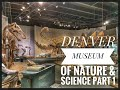 DENVER MUSEUM OF NATURE & SCIENCE 2019 Part 1#denver#colorado#topattractions